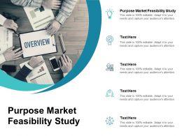 Purpose Market Feasibility Study Ppt Powerpoint Presentation Professional Brochure Cpb