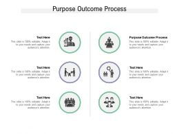 Purpose Outcome Process Ppt Powerpoint Presentation Summary Smartart Cpb