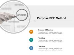 Purpose SEE Method Ppt Powerpoint Presentation Gallery Objects Cpb