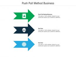 Push Pull Method Business Ppt Powerpoint Presentation Styles Graphics Cpb