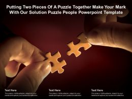 Putting Two Pieces Of A Puzzle Together Make Your Mark With Our Solution Puzzle People Template