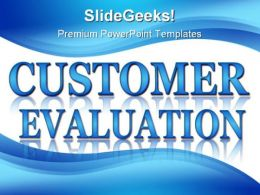 Customer Evaluation Business PowerPoint Backgrounds And Templates 0111