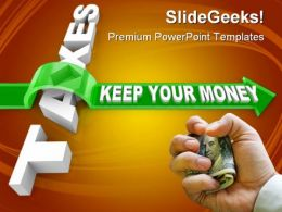 Taxes Keep Your Money Business PowerPoint Templates And PowerPoint Backgrounds 0511