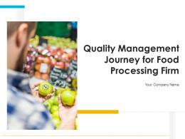 Quality Management Journey For Food Processing Firm Complete Deck