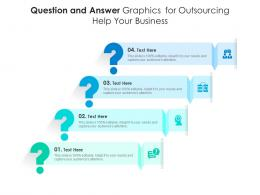Question And Answer Graphics For Outsourcing Help Your Business Infographic Template