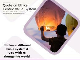 Quote On Ethical Centric Value System