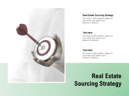 Real Estate Sourcing Strategy Ppt Powerpoint Presentation Slides Graphics Cpb