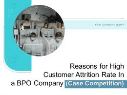 Reasons For High Customer Attrition Rate In A Bpo Company Case Competition Powerpoint Presentation Slides