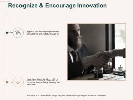 Recognize And Encourage Innovation Opportunity Ppt Powerpoint Presentation Show Deck