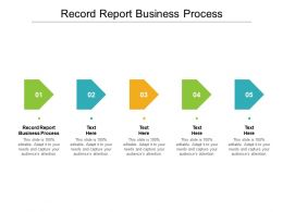 Record Report Business Process Ppt Powerpoint Presentation Icon Format Ideas Cpb