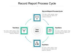 Record Report Process Cycle Ppt Powerpoint Presentation Infographics Objects Cpb