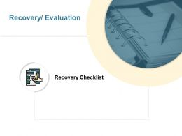 Recovery Evaluation Checklist Ppt Powerpoint Presentation Gallery Deck