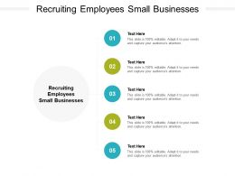Recruiting Employees Small Businesses Ppt Powerpoint Presentation Pictures Cpb