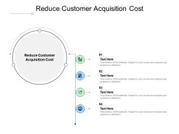 Reduce Customer Acquisition Cost Ppt Powerpoint Presentation Summary Cpb