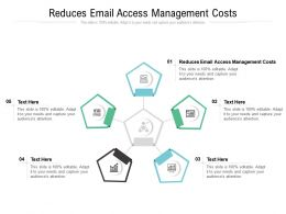 Reduces Email Access Management Costs Ppt Powerpoint Presentation Infographic Template Cpb