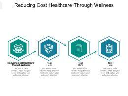 Reducing Cost Healthcare Through Wellness Ppt Powerpoint Presentation Portfolio Ideas Cpb