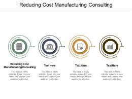 Reducing Cost Manufacturing Consulting Ppt Powerpoint Presentation Ideas Guidelines Cpb