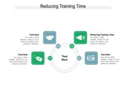 Reducing Training Time Ppt Powerpoint Presentation Infographic Template Objects Cpb