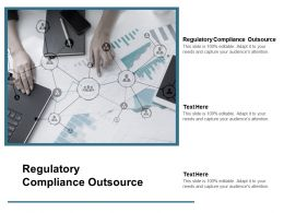 Regulatory Compliance Outsource Ppt Powerpoint Presentation Layouts Model Cpb