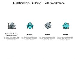 Relationship Building Skills Workplace Ppt Powerpoint Presentation Outline Cpb