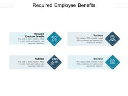Required Employee Benefits Ppt Powerpoint Presentation Outline Objects Cpb