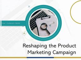 Reshaping The Product Marketing Campaign Powerpoint Presentation Slides
