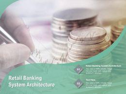 Retail Banking System Architecture Ppt Powerpoint Presentation Portfolio Pictures Cpb