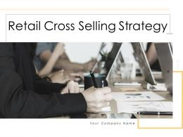 Retail Cross Selling Strategy Powerpoint Presentation Slides