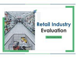 Retail Industry Evaluation Powerpoint Presentation Slides