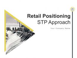 Retail Positioning STP Approach Powerpoint Presentation Slides