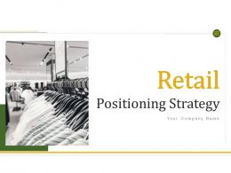 Retail Positioning Strategy Powerpoint Presentation Slides