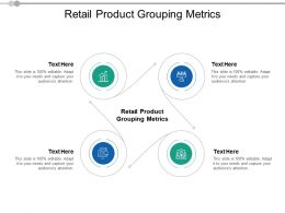 Retail Product Grouping Metrics Ppt Powerpoint Presentation Gallery Objects Cpb