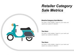 Retailer Category Sale Metrics Ppt Powerpoint Presentation Infographics Samples Cpb