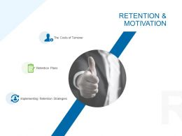 Retention And Motivation Ppt Powerpoint Presentation Graphics