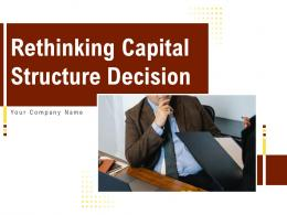 Rethinking Capital Structure Decision Powerpoint Presentation Slides