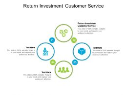 Return Investment Customer Service Ppt Powerpoint Presentation Layouts Demonstration Cpb