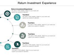 Return Investment Experience Ppt Powerpoint Presentation Infographics Outline Cpb