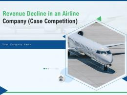 Revenue Decline In An Airline Company Case Competition Complete Deck