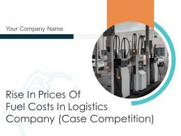 Rise In Prices Of Fuel Costs In Logistics Company Case Competition Powerpoint Presentation Slides