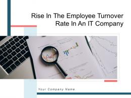 Rise In The Employee Turnover Rate In An It Company Powerpoint Presentation Slides