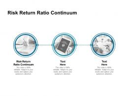 Risk Return Ratio Continuum Ppt Powerpoint Presentation Inspiration Graphic Images Cpb