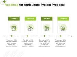 Roadmap For Agriculture Project Proposal Ppt Powerpoint Presentation File Ideas