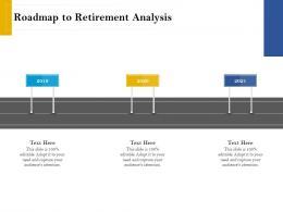 Roadmap To Retirement Analysis Retirement Analysis Ppt Professional Example Topics