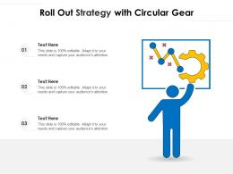 Roll Out Strategy With Circular Gear