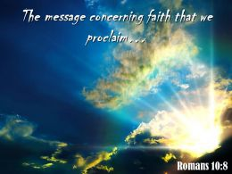 Romans 10 8 The message concerning faith PowerPoint Church Sermon
