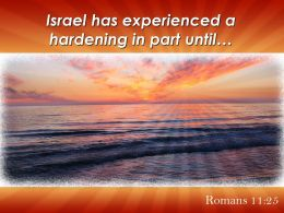 Romans 11 25 Israel Has Experienced A Hardening Powerpoint Church Sermon