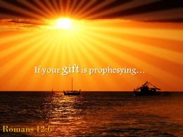 Romans 12 6 If your gift is prophesying PowerPoint Church Sermon