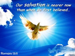 Romans 13 11 Our Salvation Is Nearer Now Than Powerpoint Church Sermon