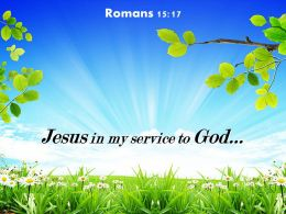 Romans 15 17 Jesus In My Service To God Powerpoint Church Sermon