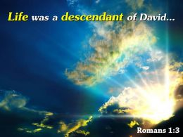 Romans 1 3 Life Was A Descendant Of David Powerpoint Church Sermon